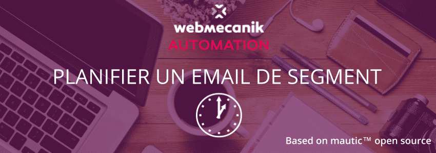 blog-webmecanik-video-tuto-email-segment